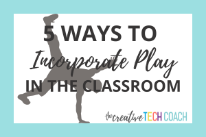 5-ways-to-incorporate-play-in-the-classroom
